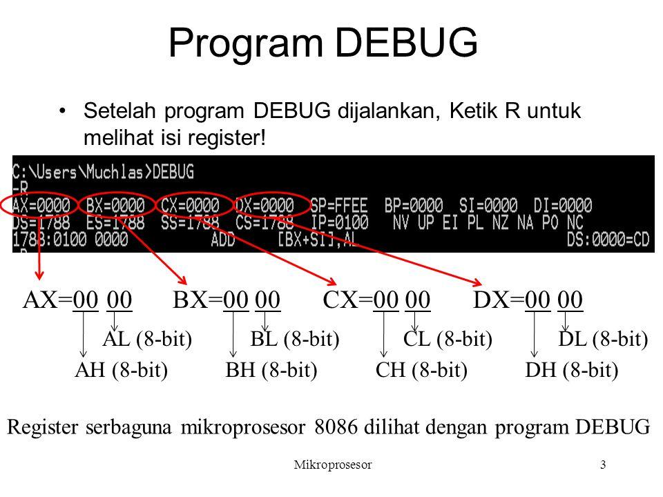 Program DEBUG Mikroprosesor3 Setelah program DEBUG dijalankan, Ketik R untuk melihat isi register! AX=00 00 AL (8-bit) AH (8-bit) BX=00 00 BL (8-bit)