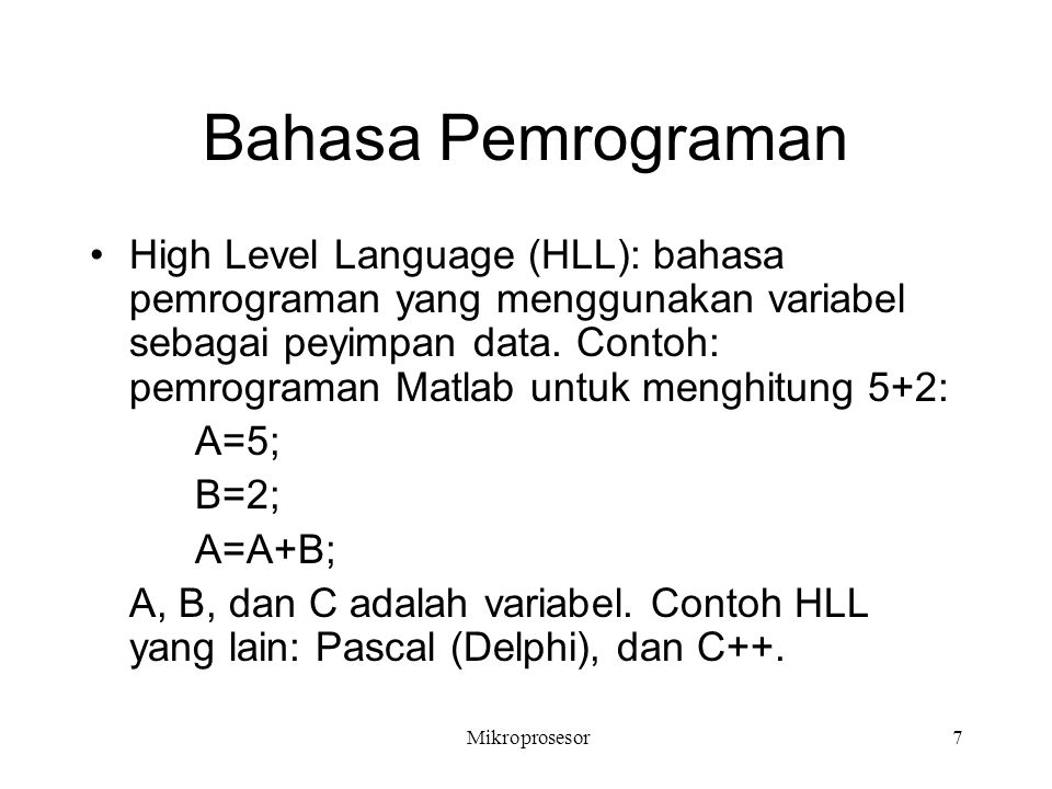 Bahasa Pemrograman High Level Language (HLL): bahasa pemrograman yang menggunakan variabel sebagai peyimpan data. Contoh: pemrograman Matlab untuk men