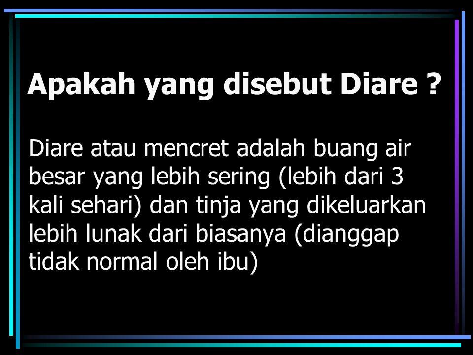 Apakah yang disebut Diare ? Diare atau mencret adalah buang air besar yang lebih sering (lebih dari 3 kali sehari) dan tinja yang dikeluarkan lebih lu