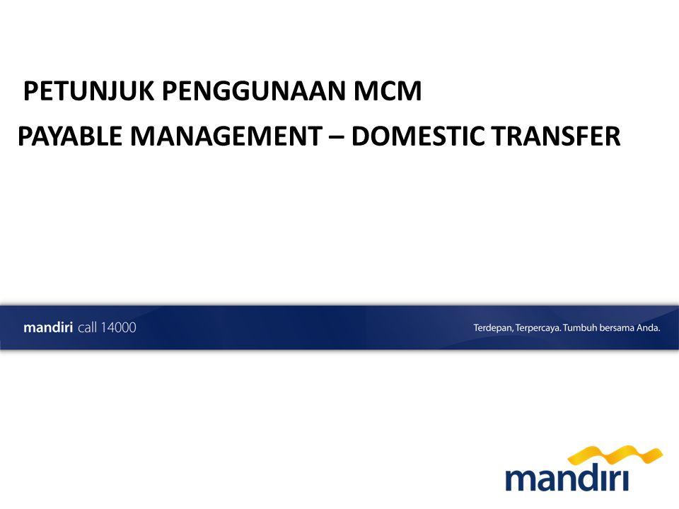 Preliminary Draft PETUNJUK PENGGUNAAN MCM PAYABLE MANAGEMENT – DOMESTIC TRANSFER