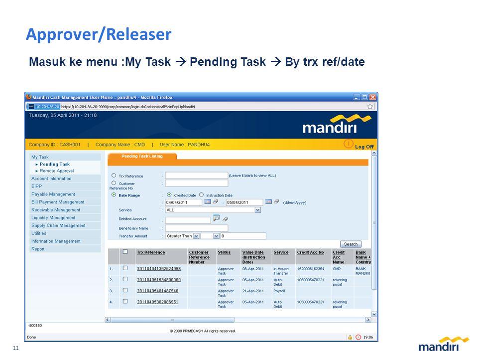 11 Approver/Releaser Masuk ke menu :My Task  Pending Task  By trx ref/date