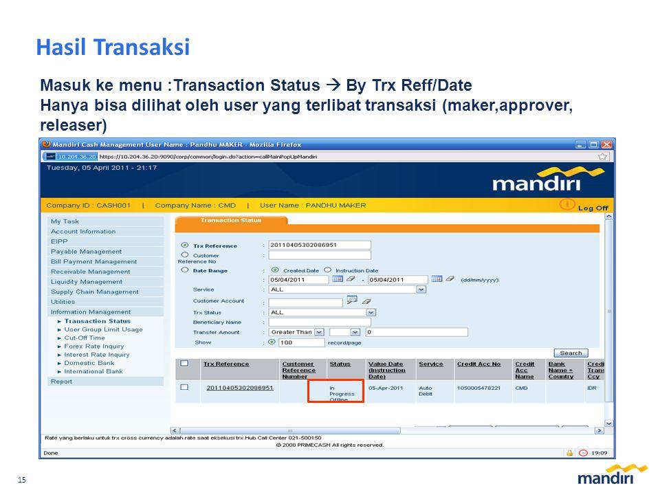 15 Hasil Transaksi Masuk ke menu :Transaction Status  By Trx Reff/Date Hanya bisa dilihat oleh user yang terlibat transaksi (maker,approver, releaser)
