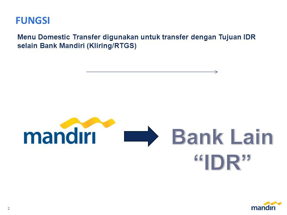 2 FUNGSI Menu Domestic Transfer digunakan untuk transfer dengan Tujuan IDR selain Bank Mandiri (Kliring/RTGS)