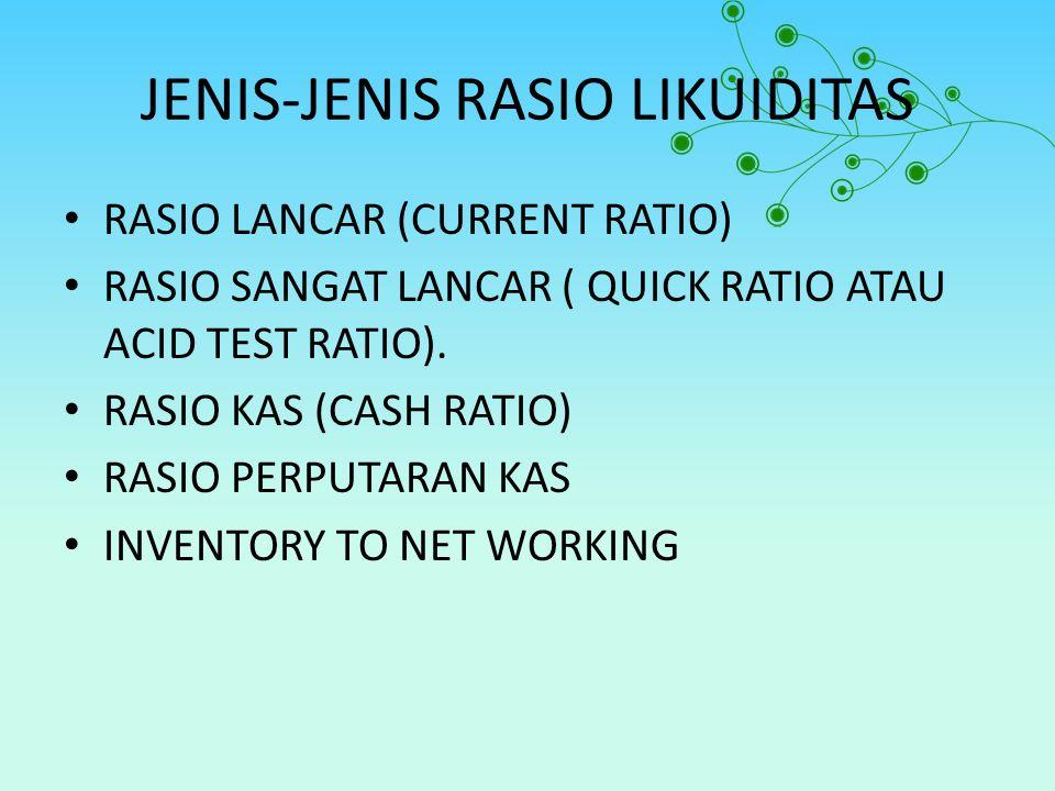 JENIS-JENIS RASIO LIKUIDITAS RASIO LANCAR (CURRENT RATIO) RASIO SANGAT LANCAR ( QUICK RATIO ATAU ACID TEST RATIO). RASIO KAS (CASH RATIO) RASIO PERPUT