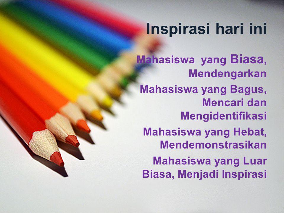 Inspirasi hari ini Mahasiswa yang Biasa, Mendengarkan Mahasiswa yang Bagus, Mencari dan Mengidentifikasi Mahasiswa yang Hebat, Mendemonstrasikan Mahasiswa yang Luar Biasa, Menjadi Inspirasi
