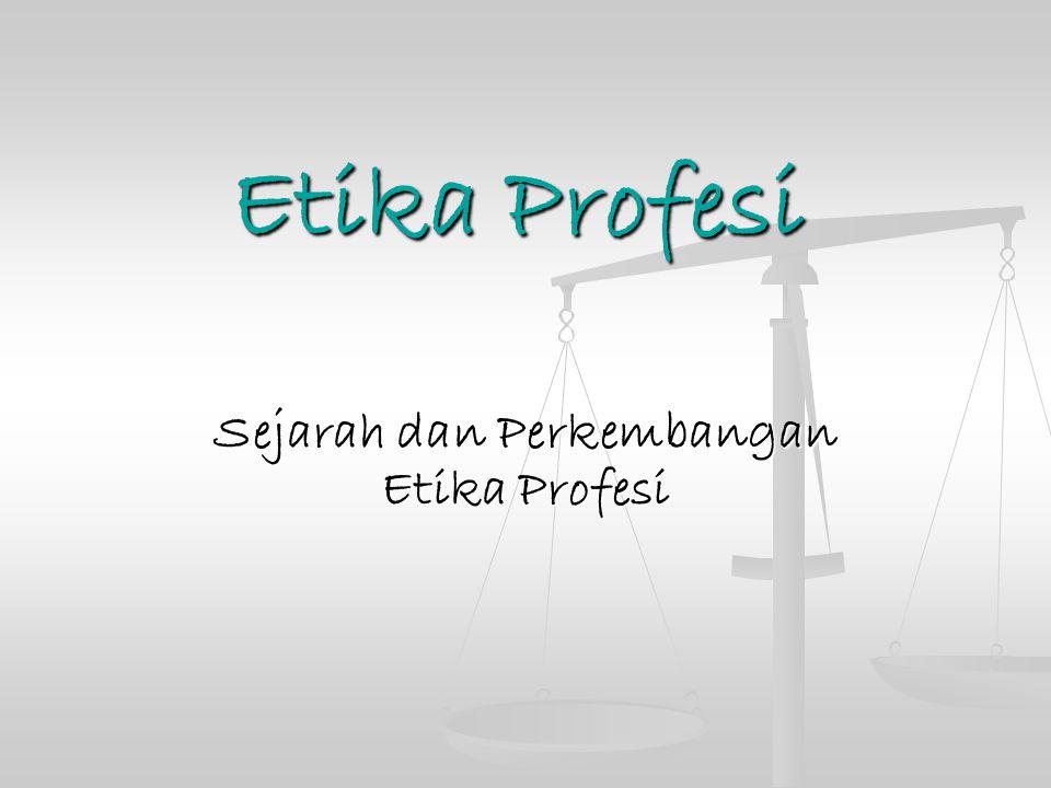 Etika Profesi Sejarah dan Perkembangan Etika Profesi