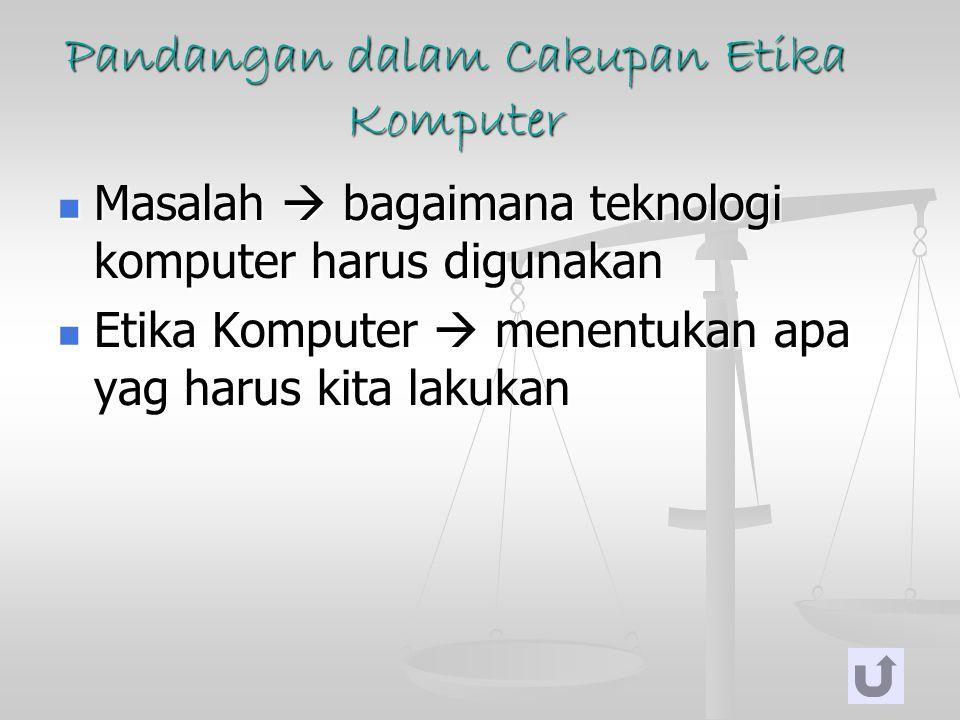 Pandangan dalam Cakupan Etika Komputer Masalah  bagaimana teknologi komputer harus digunakan Masalah  bagaimana teknologi komputer harus digunakan E