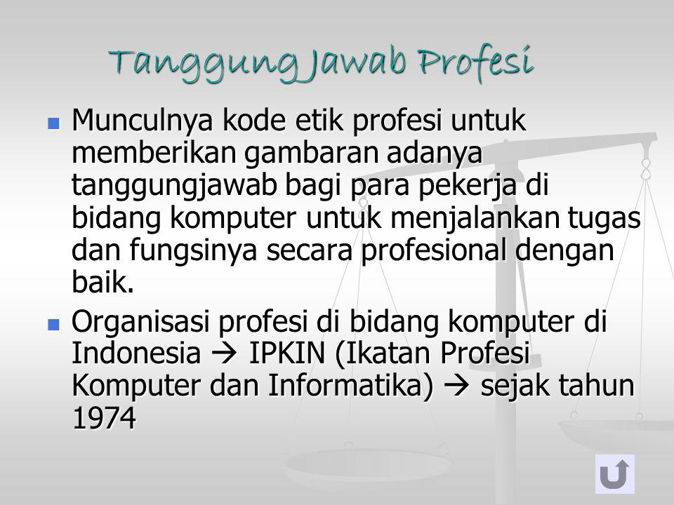 Tanggung Jawab Profesi Munculnya kode etik profesi untuk memberikan gambaran adanya tanggungjawab bagi para pekerja di bidang komputer untuk menjalank
