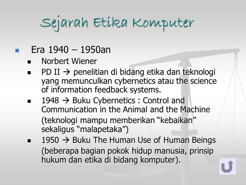 Sejarah Etika Komputer Era 1940 – 1950an Era 1940 – 1950an Norbert Wiener Norbert Wiener PD II  penelitian di bidang etika dan teknologi yang memuncu