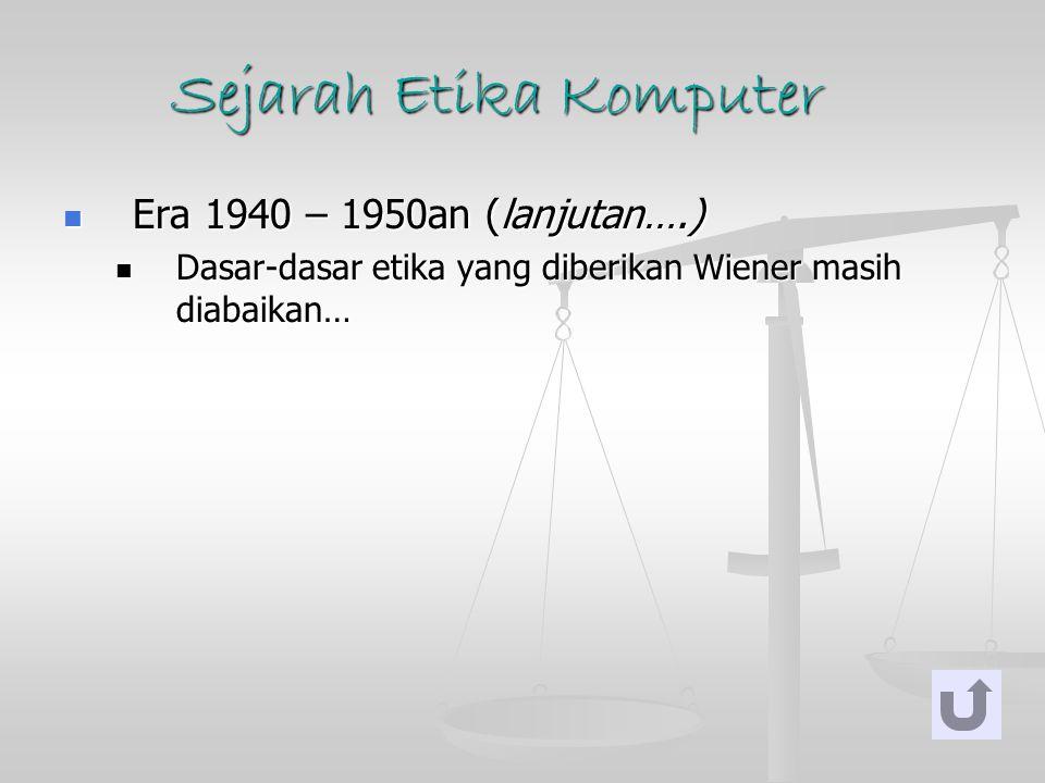 Sejarah Etika Komputer Era 1940 – 1950an (lanjutan….) Era 1940 – 1950an (lanjutan….) Dasar-dasar etika yang diberikan Wiener masih diabaikan… Dasar-da