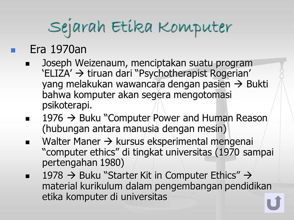 """Sejarah Etika Komputer Era 1970an Era 1970an Joseph Weizenaum, menciptakan suatu program 'ELIZA'  tiruan dari """"Psychotherapist Rogerian' yang melakuk"""