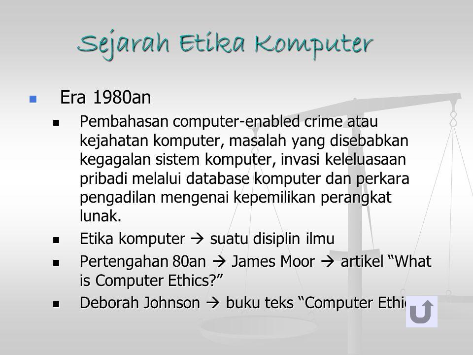 Sejarah Etika Komputer Era 1980an Era 1980an Pembahasan computer-enabled crime atau kejahatan komputer, masalah yang disebabkan kegagalan sistem kompu