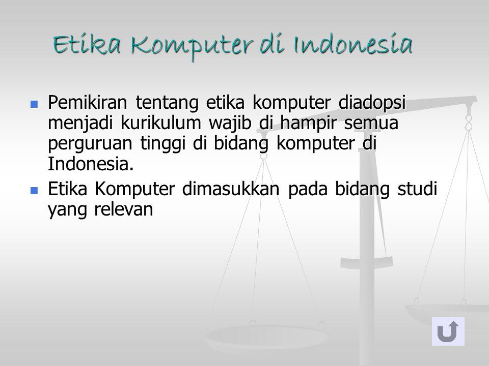 Etika Komputer di Indonesia Pemikiran tentang etika komputer diadopsi menjadi kurikulum wajib di hampir semua perguruan tinggi di bidang komputer di I