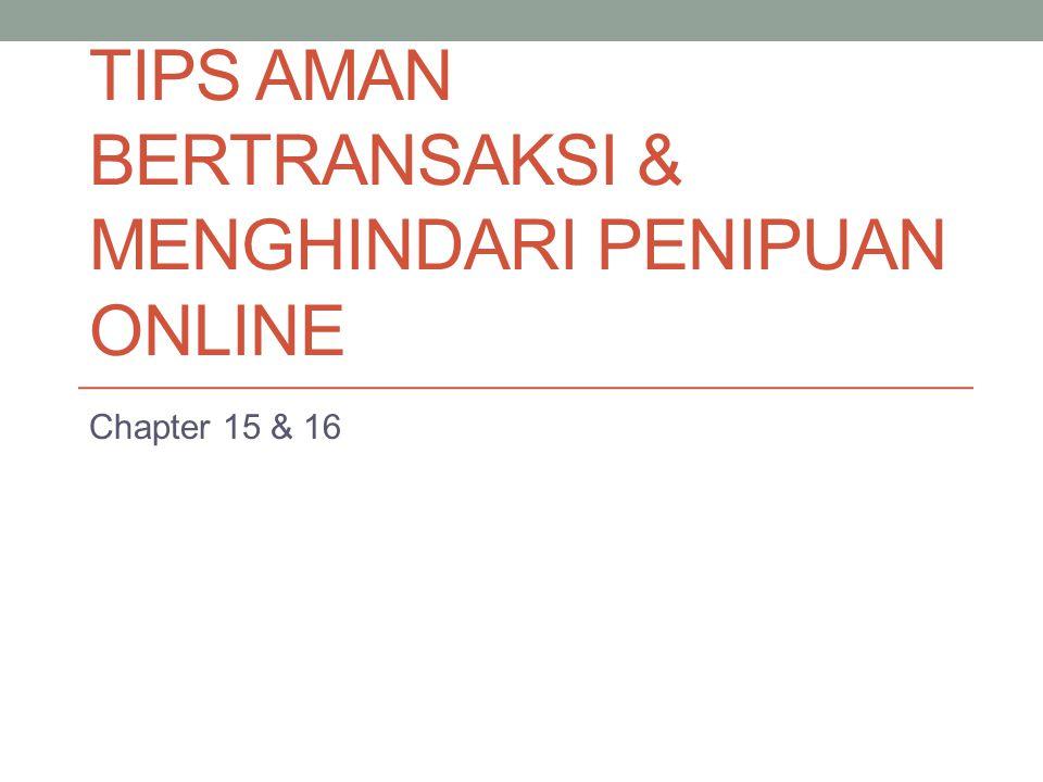 TIPS AMAN BERTRANSAKSI & MENGHINDARI PENIPUAN ONLINE Chapter 15 & 16