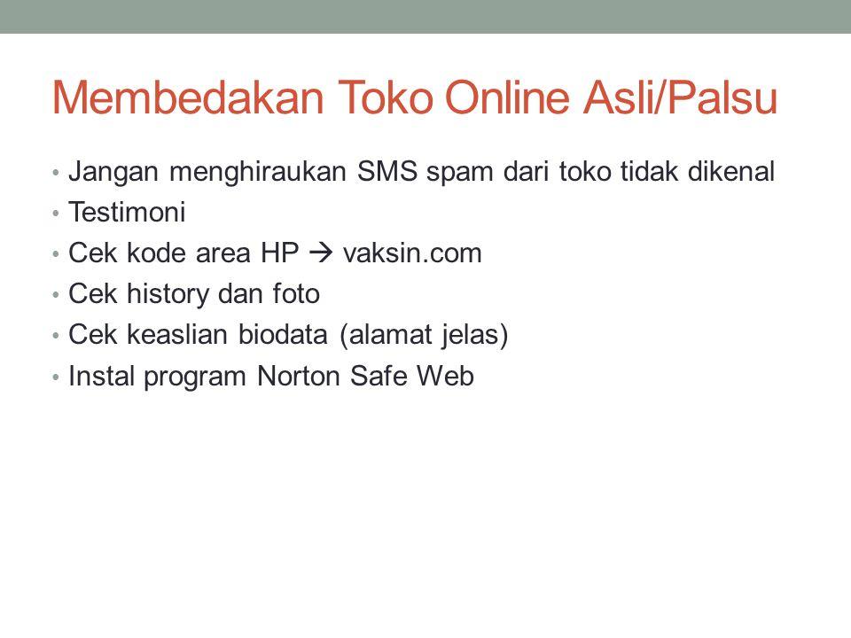 Membedakan Toko Online Asli/Palsu Jangan menghiraukan SMS spam dari toko tidak dikenal Testimoni Cek kode area HP  vaksin.com Cek history dan foto Cek keaslian biodata (alamat jelas) Instal program Norton Safe Web