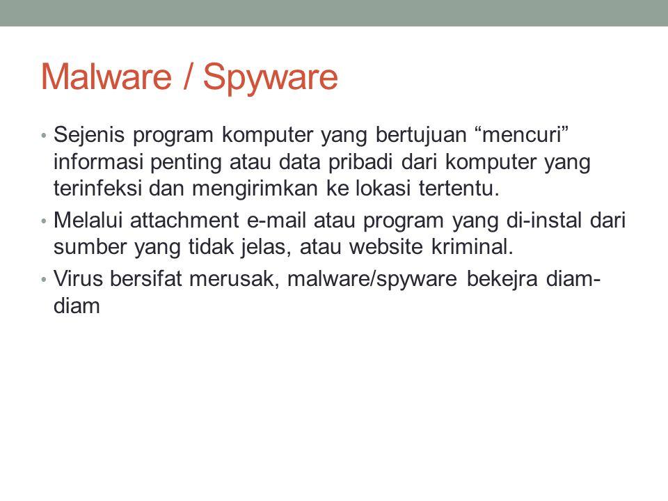 Malware / Spyware Sejenis program komputer yang bertujuan mencuri informasi penting atau data pribadi dari komputer yang terinfeksi dan mengirimkan ke lokasi tertentu.