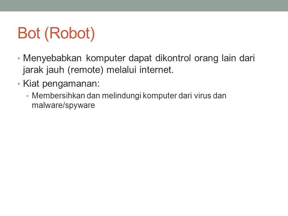 Bot (Robot) Menyebabkan komputer dapat dikontrol orang lain dari jarak jauh (remote) melalui internet.