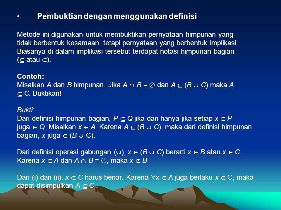 Pembuktian dengan menggunakan definisi Metode ini digunakan untuk membuktikan pernyataan himpunan yang tidak berbentuk kesamaan, tetapi pernyataan yan