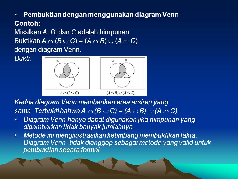 Pembuktian dengan menggunakan diagram Venn Contoh: Misalkan A, B, dan C adalah himpunan. Buktikan A  (B  C) = (A  B)  (A  C) dengan diagram Venn.