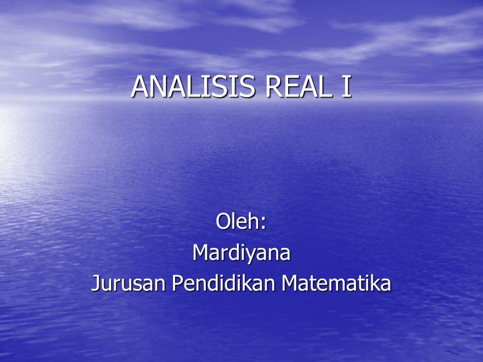 ANALISIS REAL I Oleh:Mardiyana Jurusan Pendidikan Matematika