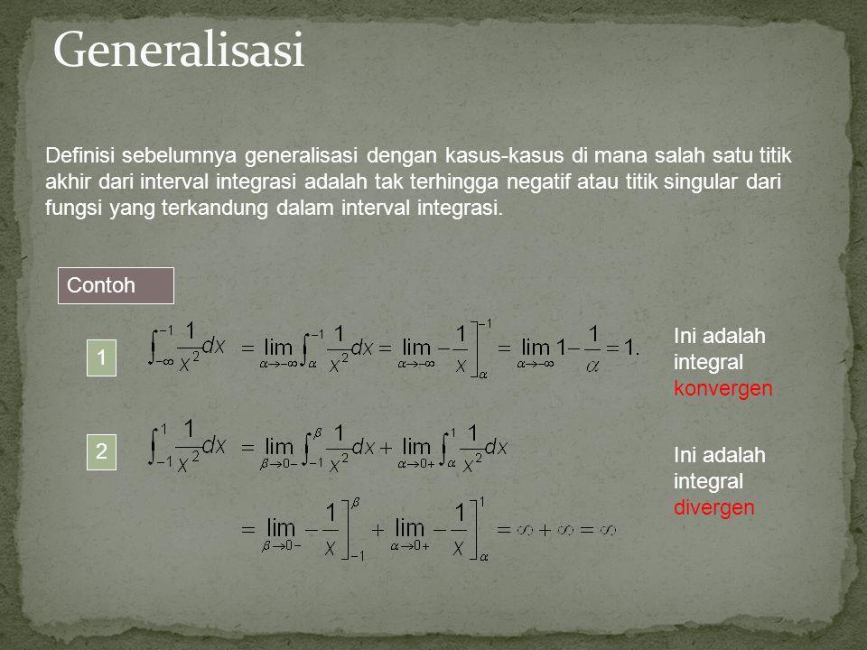 Definisi sebelumnya generalisasi dengan kasus-kasus di mana salah satu titik akhir dari interval integrasi adalah tak terhingga negatif atau titik sin