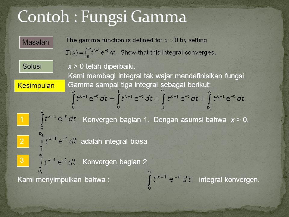 Solusi Kesimpulan Masalah x > 0 telah diperbaiki. Kami membagi integral tak wajar mendefinisikan fungsi Gamma sampai tiga integral sebagai berikut: 1