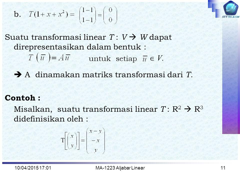 10/04/2015 17:03MA-1223 Aljabar Linear12 Jawab : Perhatikan bahwa Jadi matriks transformasi untuk T : R 2  R 3 adalah Jika T : R n  R m merupakan transformasi linear maka ukuran matriks transformasi adalah m x n
