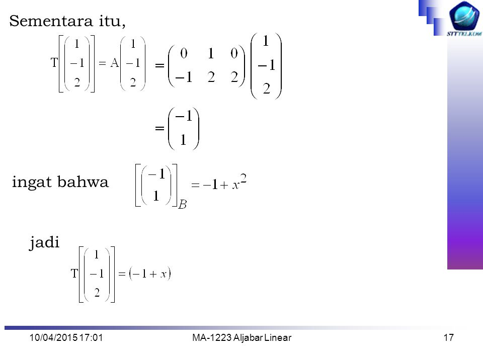 10/04/2015 17:03MA-1223 Aljabar Linear18 Contoh 4 : Jika T : P 2  R 3 adalah transformasi linear dimana Tentukan.