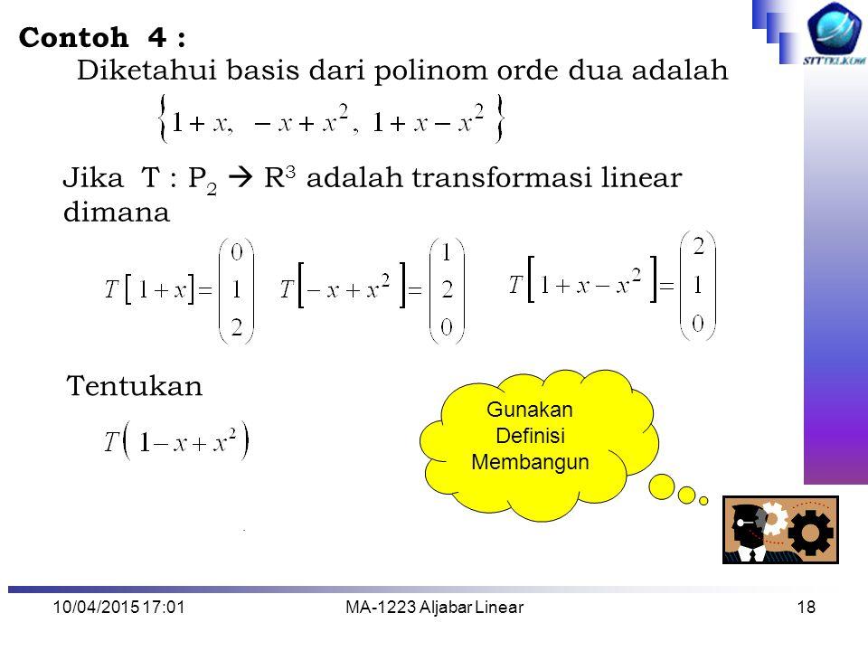 10/04/2015 17:03MA-1223 Aljabar Linear19 Jawab : Perhatikan bahwa himpunan 3 polinom tersebut adalah basis bagi polinom orde 2 maka polinom tersebut ditulis nejadi : Samakan suku-suku sejenis sehingga diperoleh SPL dengan solusi k 1 =0, k 2 = 2, dan k 3 = 1.