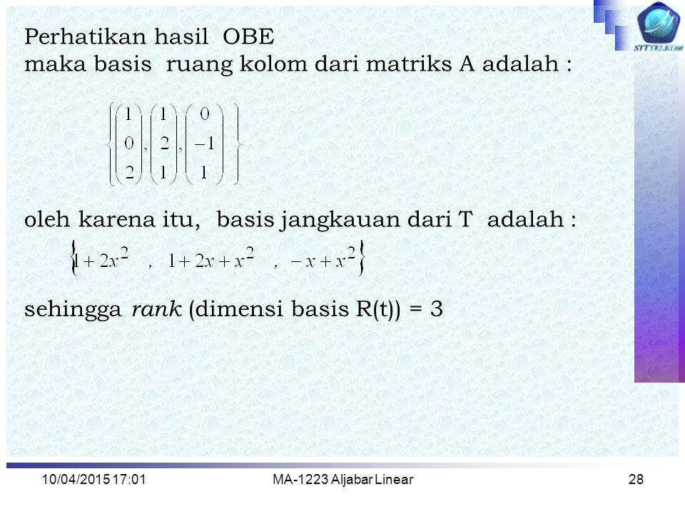 10/04/2015 17:03MA-1223 Aljabar Linear28 Perhatikan hasil OBE maka basis ruang kolom dari matriks A adalah : oleh karena itu, basis jangkauan dari T a