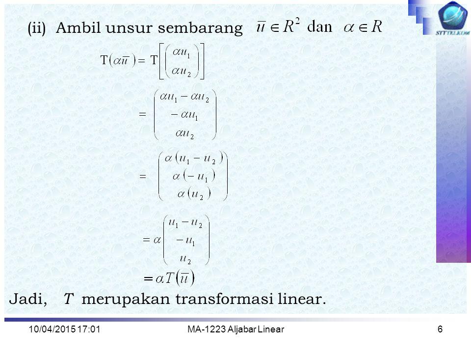 10/04/2015 17:03MA-1223 Aljabar Linear7 Contoh 2 : Misalkan T merupakan suatu transformasi dari M 2x2 ke R yang didefinisikan oleh T ( A ) = det ( A ), untuk setiap A  M 2x2, Apakah T merupakan Transformasi linier.