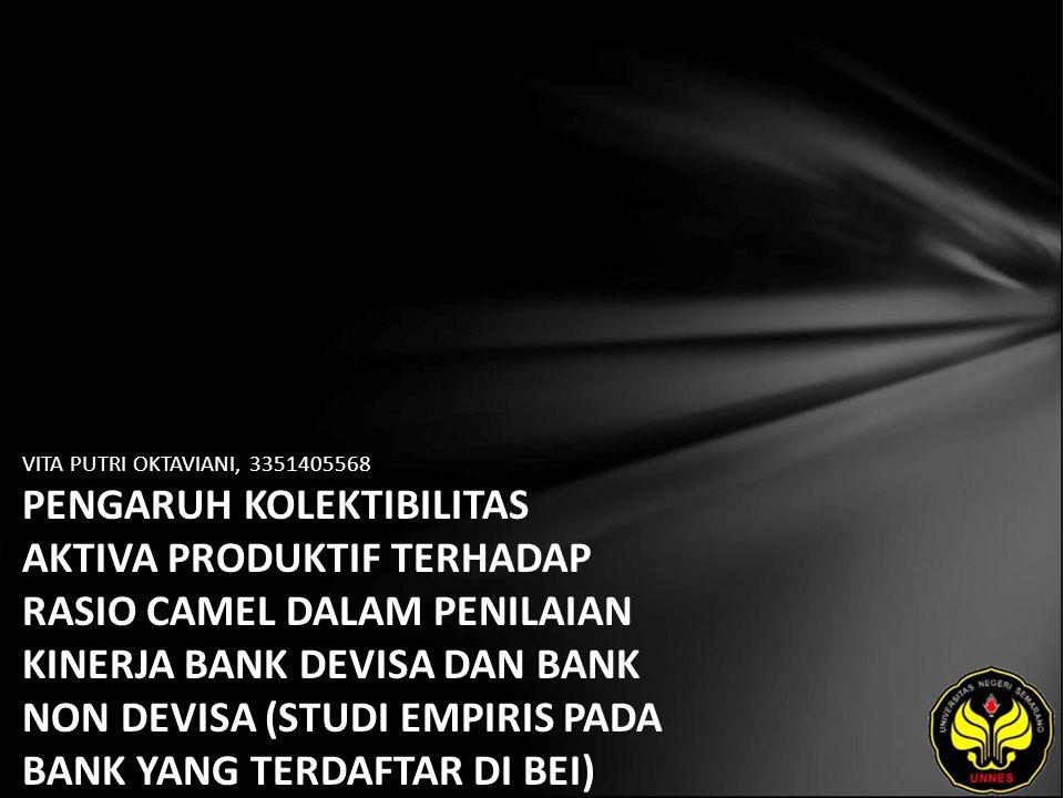 VITA PUTRI OKTAVIANI, 3351405568 PENGARUH KOLEKTIBILITAS AKTIVA PRODUKTIF TERHADAP RASIO CAMEL DALAM PENILAIAN KINERJA BANK DEVISA DAN BANK NON DEVISA (STUDI EMPIRIS PADA BANK YANG TERDAFTAR DI BEI)