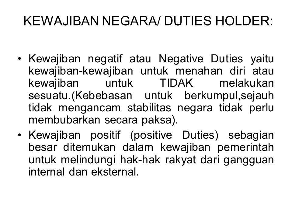 KEWAJIBAN NEGARA/ DUTIES HOLDER: Kewajiban negatif atau Negative Duties yaitu kewajiban-kewajiban untuk menahan diri atau kewajiban untuk TIDAK melaku