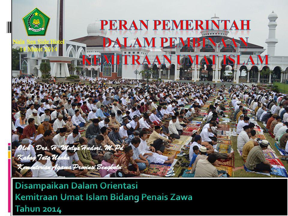 Oleh : Drs. H. Mulya Hudori, M.Pd Kabag Tata Usaha Kementerian Agama Provinsi Bengkulu Nala Sea Side Hotel 14 Maret 2014