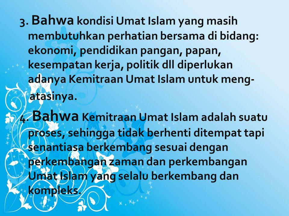 3. Bahwa kondisi Umat Islam yang masih membutuhkan perhatian bersama di bidang: ekonomi, pendidikan pangan, papan, kesempatan kerja, politik dll diper