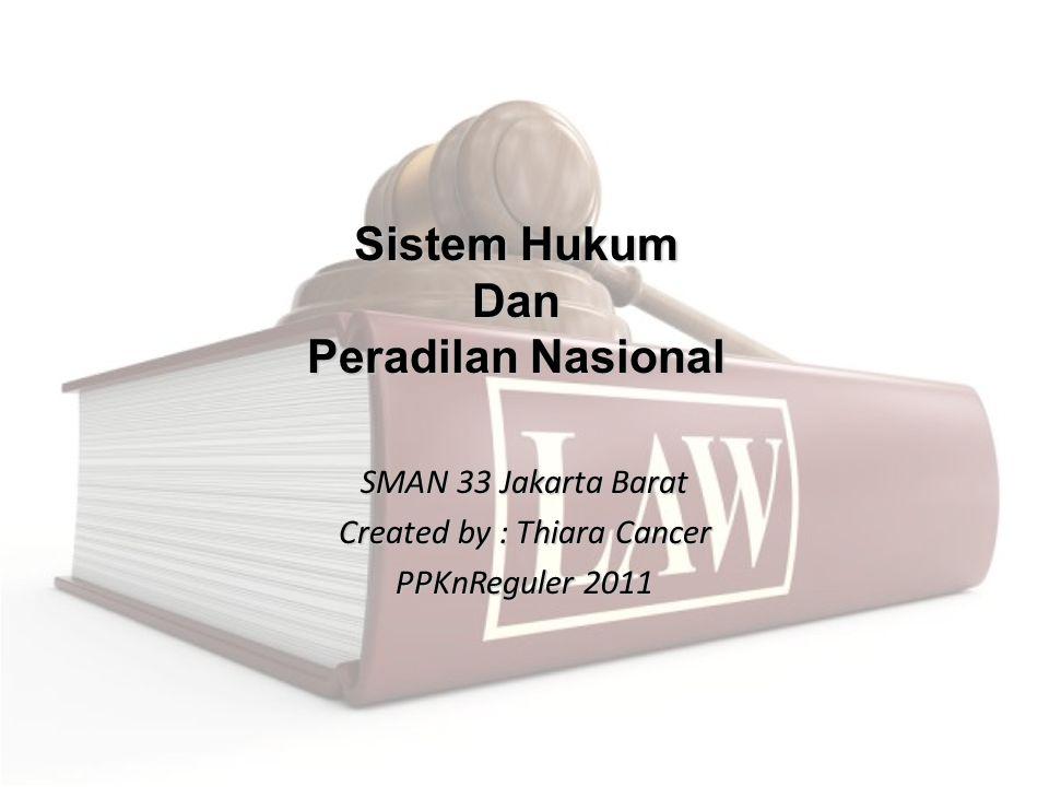 Sistem Hukum Dan Peradilan Nasional SMAN 33 Jakarta Barat Created by : Thiara Cancer PPKnReguler 2011