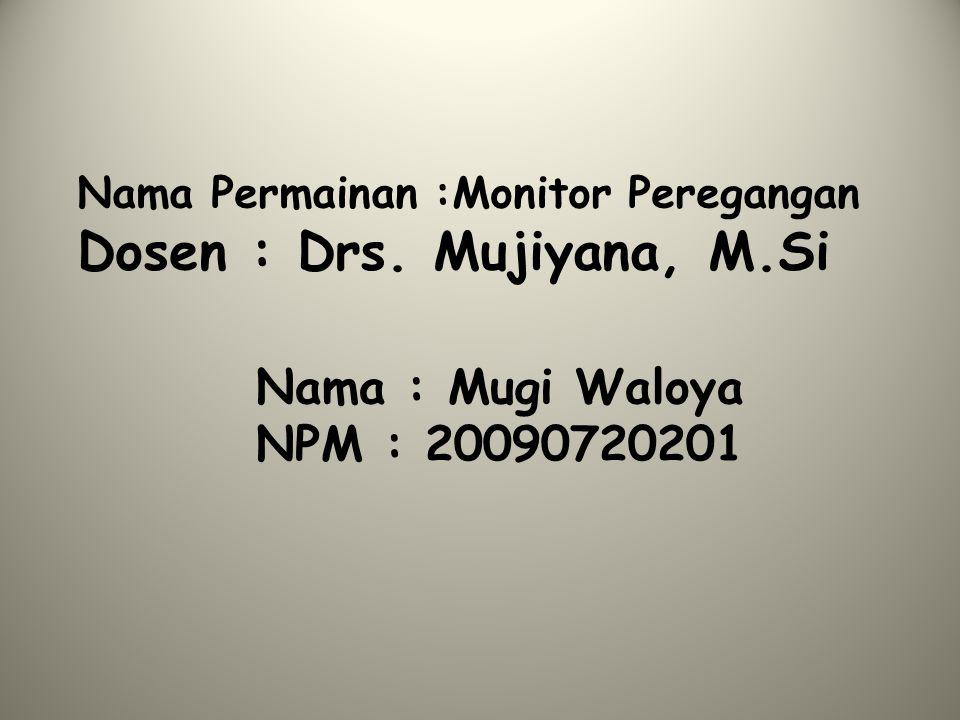 Nama Permainan :Monitor Peregangan Dosen : Drs. Mujiyana, M.Si Nama : Mugi Waloya NPM : 20090720201