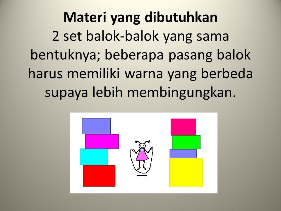 Materi yang dibutuhkan 2 set balok-balok yang sama bentuknya; beberapa pasang balok harus memiliki warna yang berbeda supaya lebih membingungkan.