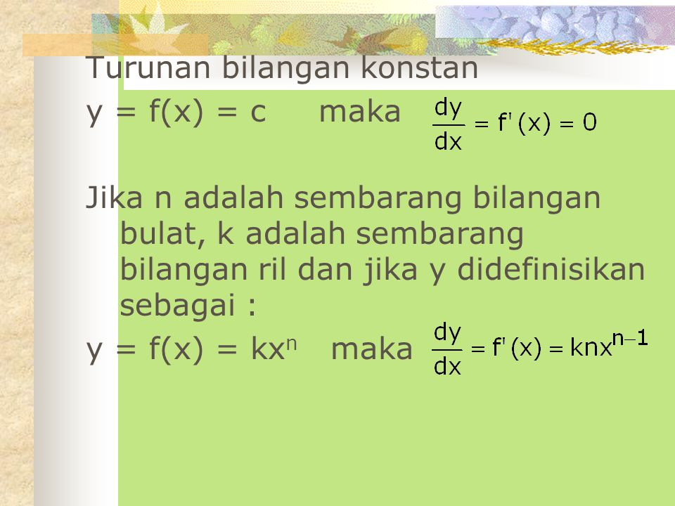 Turunan Turunan adalah hasil dari proses differensiasi suatu fungsi. Differensiasi f(x)f'(x) Notasi turunan y = f(x), maka : dy/dx = f'(x).
