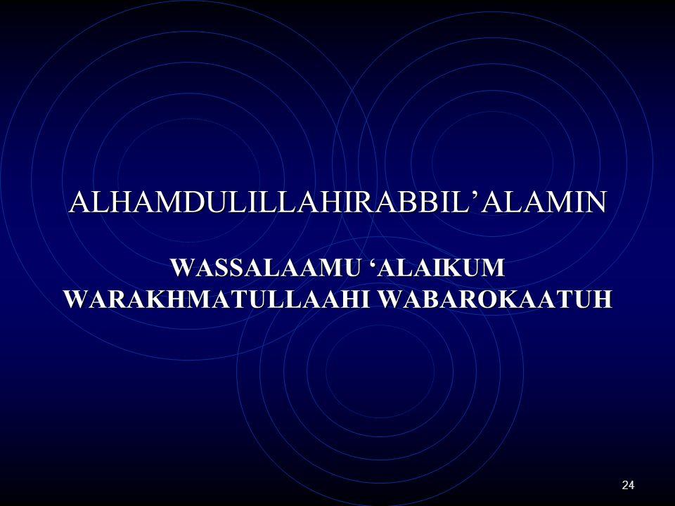 24 ALHAMDULILLAHIRABBIL'ALAMIN WASSALAAMU 'ALAIKUM WARAKHMATULLAAHI WABAROKAATUH