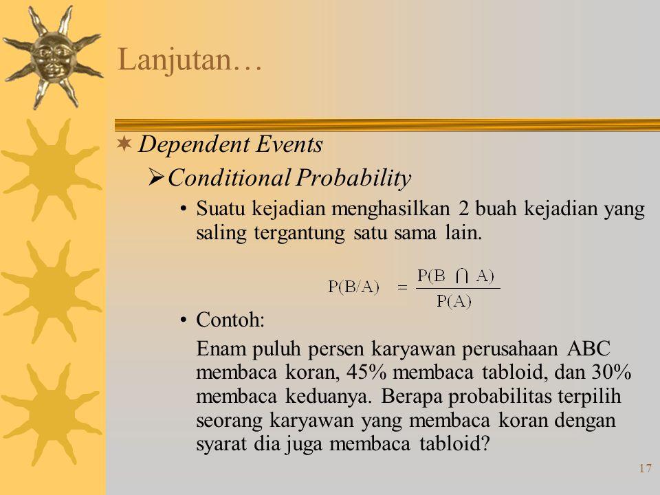 17 Lanjutan…  Dependent Events  Conditional Probability Suatu kejadian menghasilkan 2 buah kejadian yang saling tergantung satu sama lain. Contoh: E