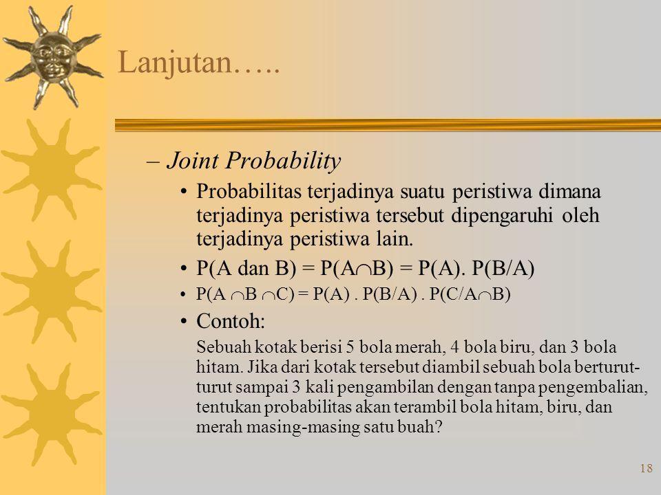 18 Lanjutan….. –Joint Probability Probabilitas terjadinya suatu peristiwa dimana terjadinya peristiwa tersebut dipengaruhi oleh terjadinya peristiwa l