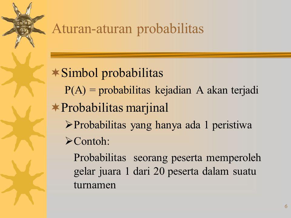 6 Aturan-aturan probabilitas  Simbol probabilitas P(A) = probabilitas kejadian A akan terjadi  Probabilitas marjinal  Probabilitas yang hanya ada 1