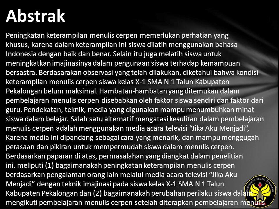 Abstrak Peningkatan keterampilan menulis cerpen memerlukan perhatian yang khusus, karena dalam keterampilan ini siswa dilatih menggunakan bahasa Indonesia dengan baik dan benar.