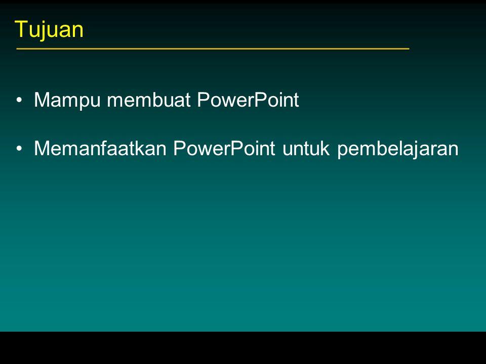 Tujuan Mampu membuat PowerPoint Memanfaatkan PowerPoint untuk pembelajaran
