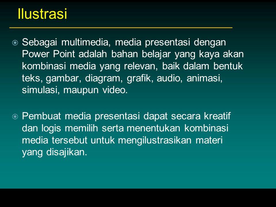 Ilustrasi  Sebagai multimedia, media presentasi dengan Power Point adalah bahan belajar yang kaya akan kombinasi media yang relevan, baik dalam bentu