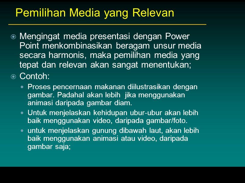 Pemilihan Media yang Relevan  Mengingat media presentasi dengan Power Point menkombinasikan beragam unsur media secara harmonis, maka pemilihan media