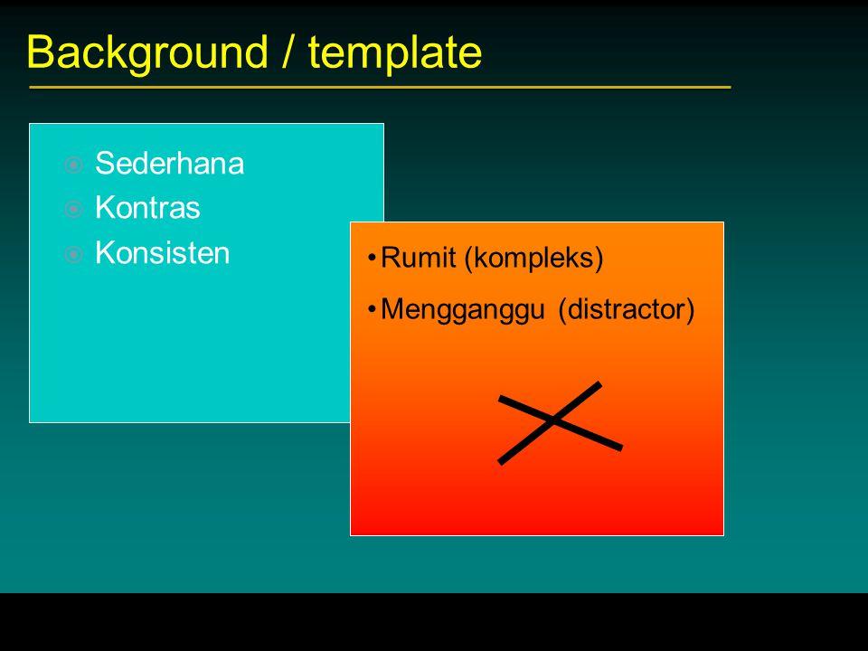 Background / template  Sederhana  Kontras  Konsisten Rumit (kompleks) Mengganggu (distractor)