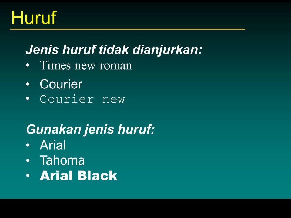Huruf Jenis huruf tidak dianjurkan: Times new roman Courier Courier new Gunakan jenis huruf: Arial Tahoma Arial Black