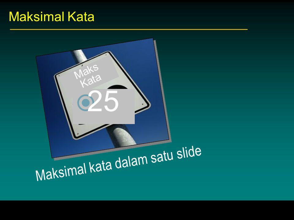  25 Maksimal kata dalam satu slide Maks Kata Maksimal Kata